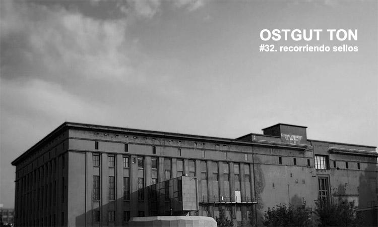 Recorriendo Sellos:  Ostgut Ton (Berlín)